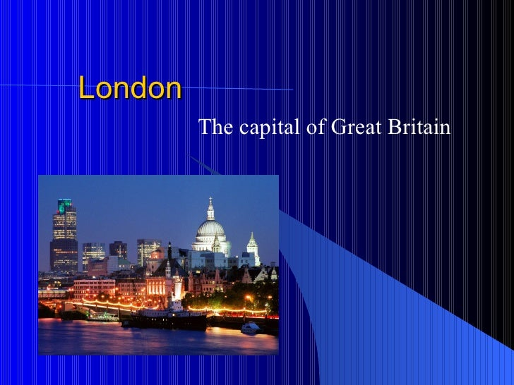 London The capital of Great Britain