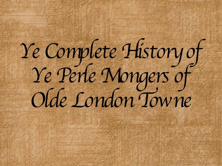 Ye Complete History of Ye Perle Mongers of London Towne (Parte One)