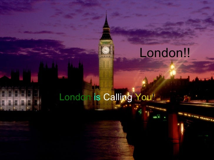 London!!  London   is  Calling   You !
