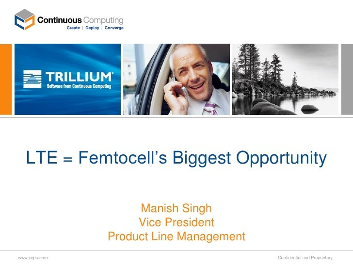 LTE = Femtocell's Biggest Opportunity                      Manish Singh                     Vice President                ...