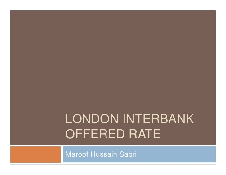 LONDON INTERBANK OFFERED RATE Maroof Hussain Sabri