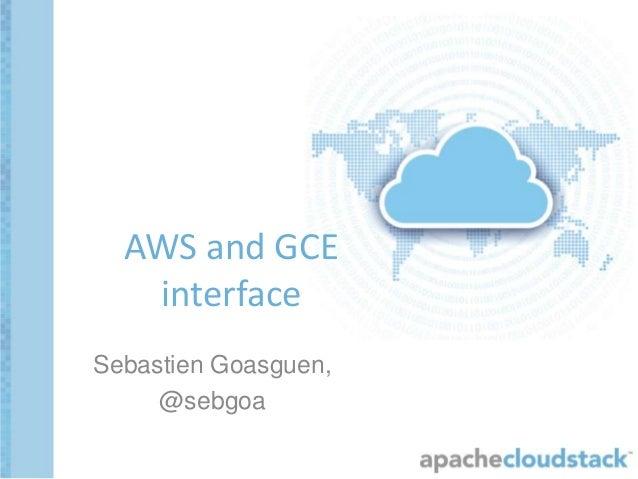 Sebastien Goasguen, @sebgoa AWS and GCE interface