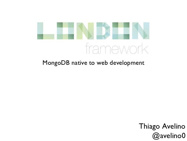 MongoDB native to web development                               Thiago Avelino                                   @avelino0