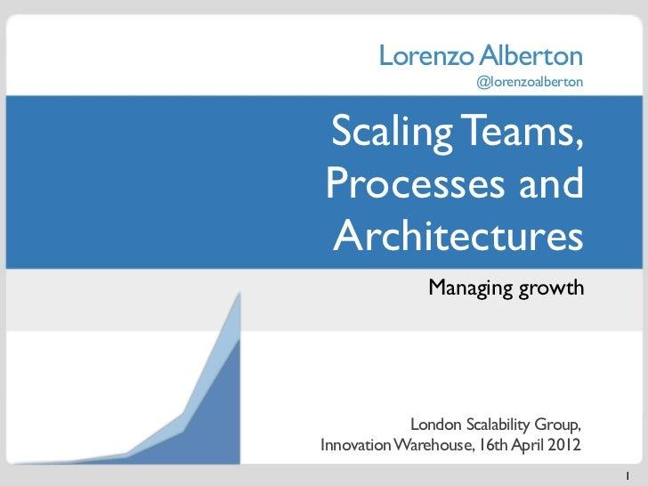 Lorenzo Alberton                      @lorenzoalbertonScaling Teams,Processes andArchitectures               Managing grow...