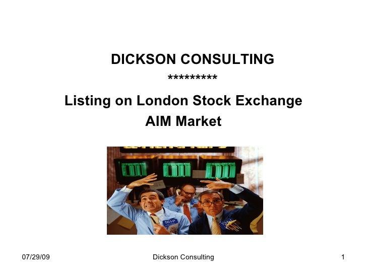 <ul><ul><li>DICKSON CONSULTING </li></ul></ul><ul><ul><li>********* </li></ul></ul><ul><li>Listing on London Stock Exchang...