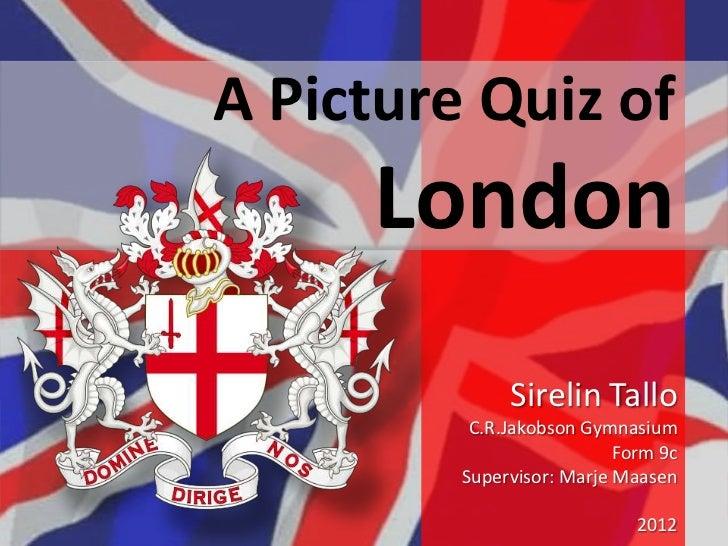 A Picture Quiz of     London              Sirelin Tallo          C.R.Jakobson Gymnasium                           Form 9c ...