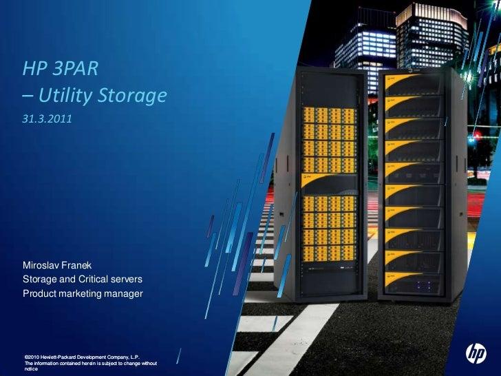 HP 3PAR – Utility Storage<br />31.3.2011<br />Miroslav Franek<br />Storage and Critical servers <br />Product marketing ma...