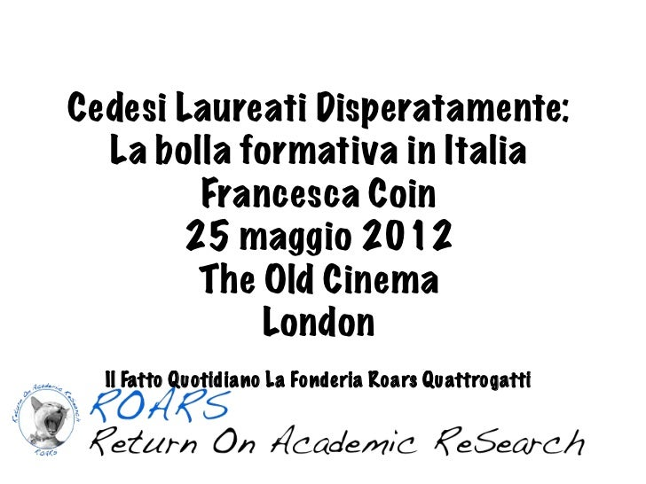 Cedesi Laureati Disperatamente:  La bolla formativa in Italia        Francesca Coin       25 maggio 2012        The Old Ci...