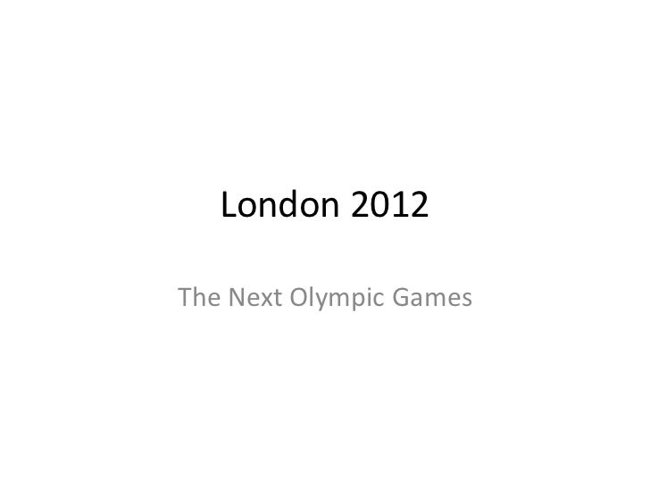 London 2012The Next Olympic Games