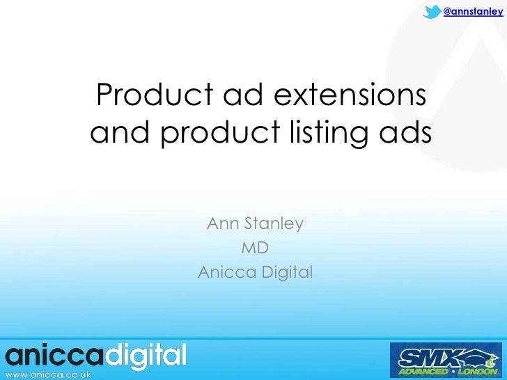 @annstanleyProduct ad extensionsand product listing ads        Ann Stanley            MD       Anicca Digital