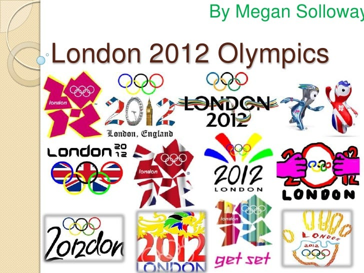 By Megan SollowayLondon 2012 Olympics