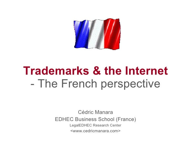 Trademarks & the Internet - The French perspective Cédric Manara EDHEC Business School (France) LegalEDHEC Research Center...