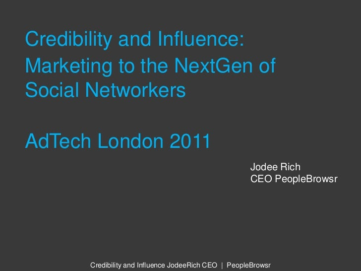 Credibility and Influence:<br />Marketing to the NextGen of Social Networkers<br />AdTech London 2011<br />Jodee Rich<br /...