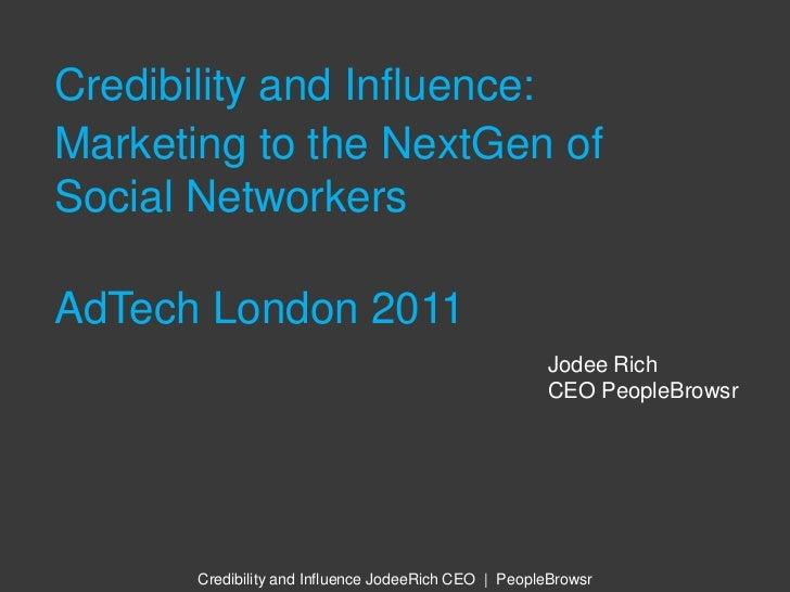 Credibility and Influence - AdTech London 2011 - Jodee Rich