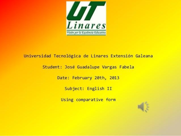 Universidad Tecnológica de Linares Extensión Galeana       Student: José Guadalupe Vargas Fabela             Date: Februar...