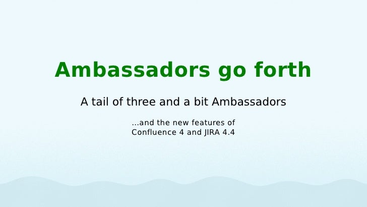 Ambassadors go forth  A tail of three and a bit Ambassadors           ...and the new features of           Confluence 4 an...