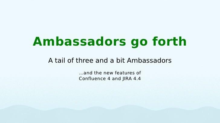 Ambassadors go forth...