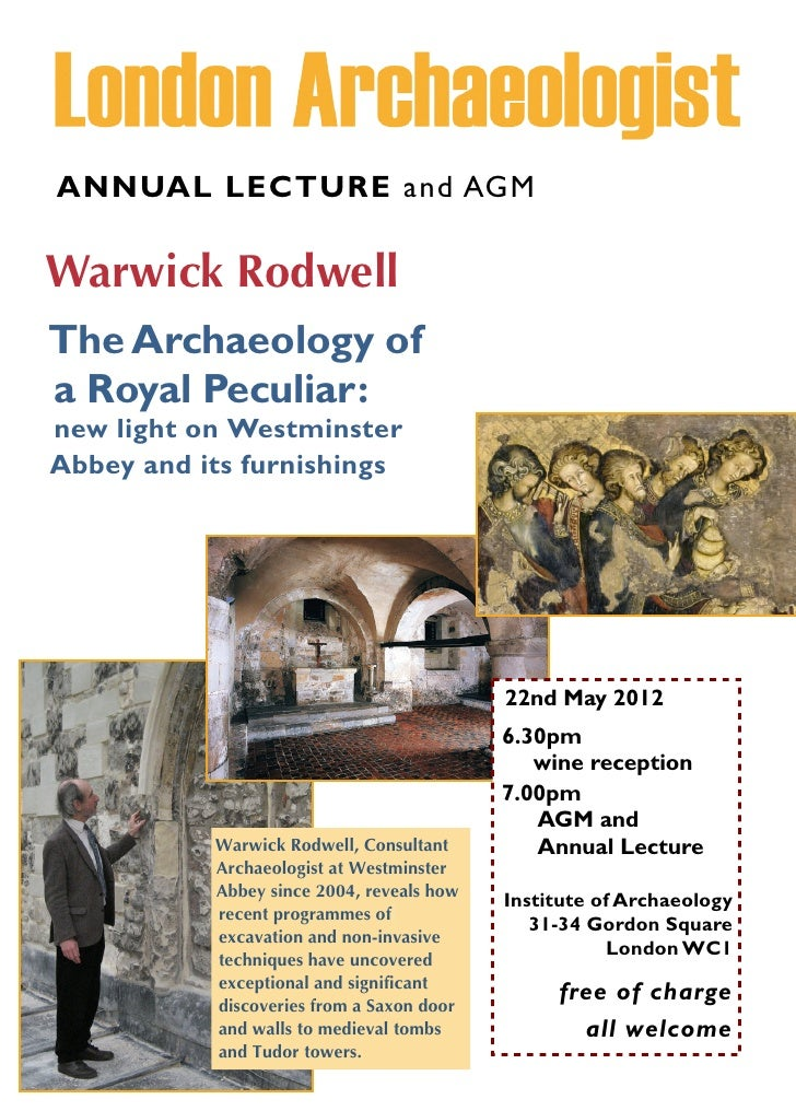 ANNUAL LECTURE and AGMWarwick RodwellThe Archaeology ofa Royal Peculiar:new light on WestminsterAbbey and its furnishings ...