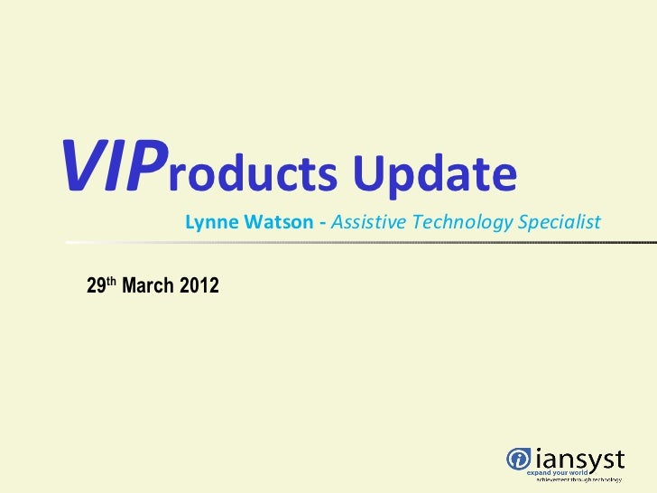 VIProducts Update            Lynne Watson - Assistive Technology Specialist 29th March 2012