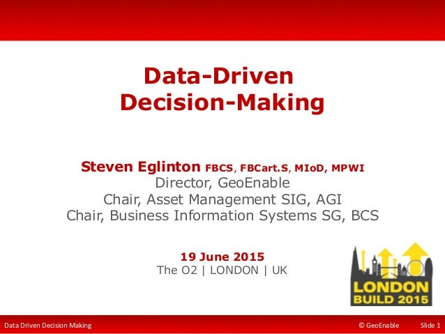 Data Driven Decision Making © GeoEnable Data-Driven Decision-Making Steven Eglinton FBCS, FBCart.S, MIoD, MPWI Director, G...