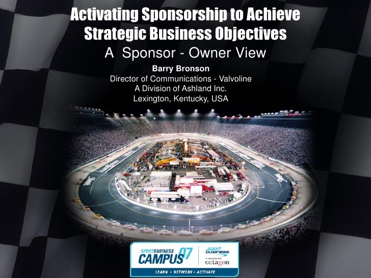 Activating Sponsorship to Achieve   Strategic Business Objectives     A Sponsor - Owner View                  Barry Bronso...