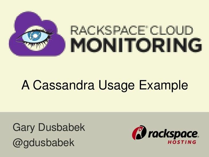 A Cassandra Usage ExampleGary Dusbabek@gdusbabek