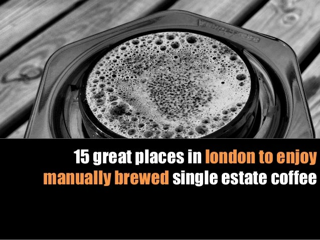 15 great places in london to enjoy manually brewed single estate coffee
