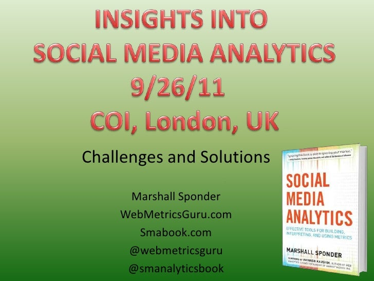 INSIGHTS INTO SOCIAL MEDIA ANALYTICS<br />9/26/11  <br />COI, London, UK<br />Challenges and Solutions<br />Marshall Spond...
