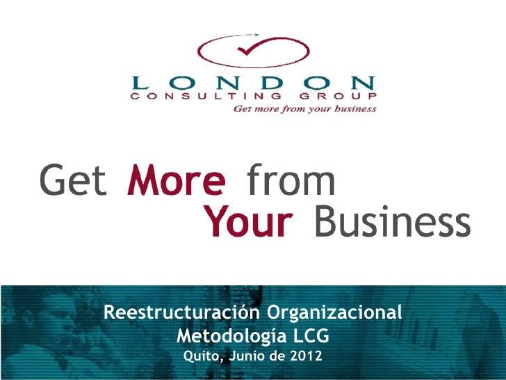 Reestructuración Organizacional       Metodología LCG        Quito, Junio de 2012                                  1