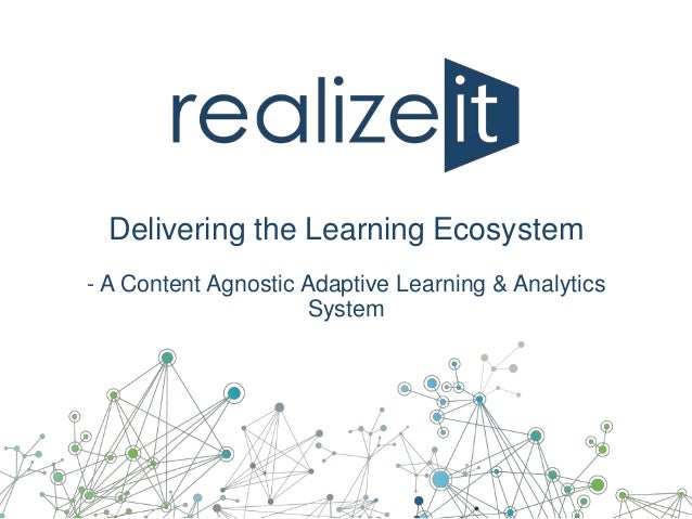 Delivering the Learning Ecosystem - A Content Agnostic Adaptive Learning & Analytics System
