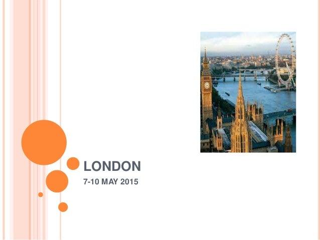 LONDON 7-10 MAY 2015