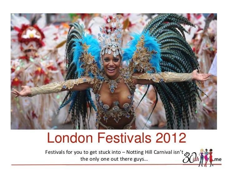 London Festivals 2012Festivals for you to get stuck into – Notting Hill Carnival isn't                the only one out the...