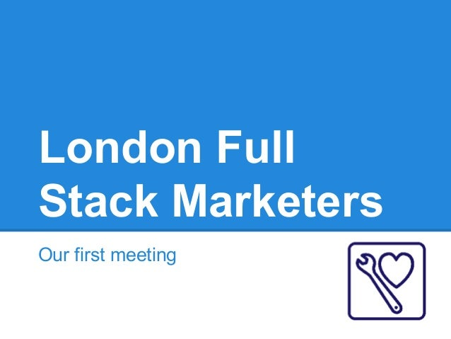 London Full Stack Marketers Our first meeting