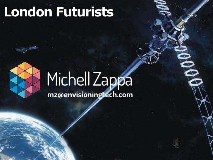 London Futurists      Michell Zappa      mz@envisioningtech.com