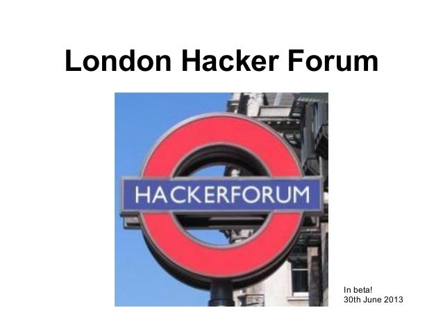 London Hacker Forum In beta! 30th June 2013