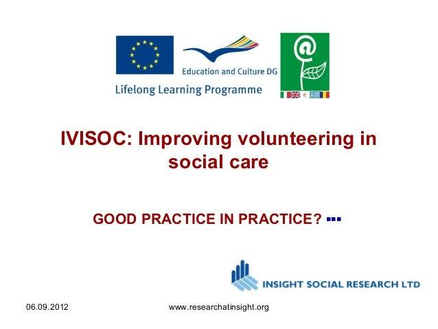 IVISOC: Improving volunteering in                  social care             GOOD PRACTICE IN PRACTICE? ▪▪▪06.09.2012       ...