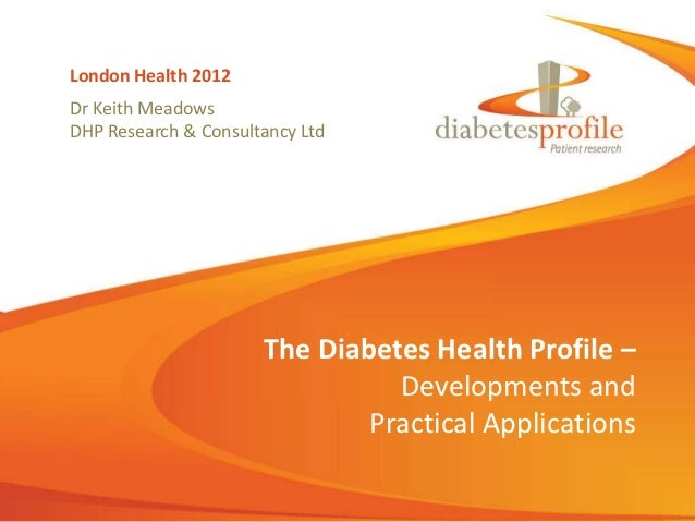 London Health 2012Dr Keith MeadowsDHP Research & Consultancy Ltd                      The Diabetes Health Profile –       ...