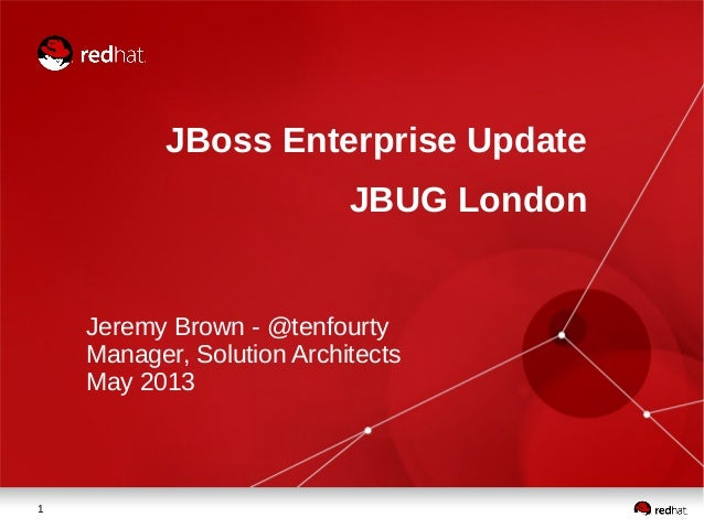 1JBoss Enterprise UpdateJBUG LondonJeremy Brown - @tenfourtyManager, Solution ArchitectsMay 2013