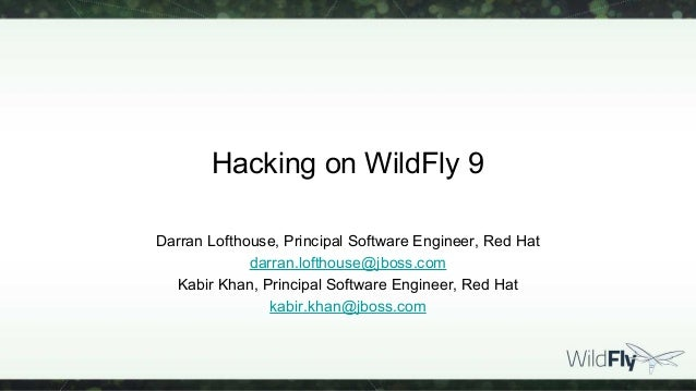 Hacking on WildFly 9 Darran Lofthouse, Principal Software Engineer, Red Hat darran.lofthouse@jboss.com Kabir Khan, Princip...