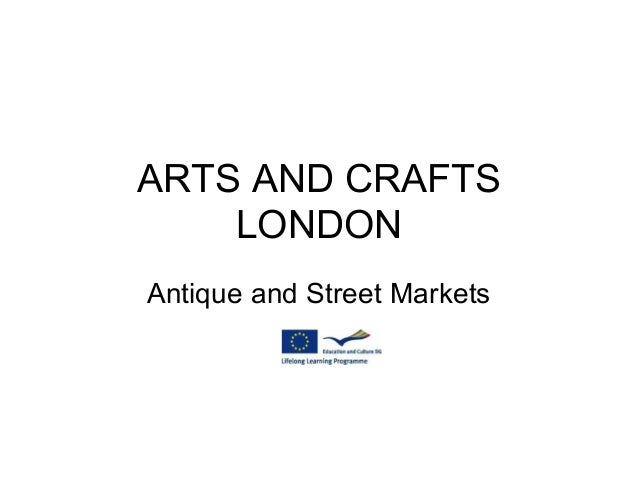 ARTS AND CRAFTS LONDON Antique and Street Markets