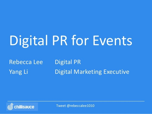 Digital PR for EventsRebecca Lee   Digital PRYang Li       Digital Marketing Executive              Tweet @rebeccalee1010