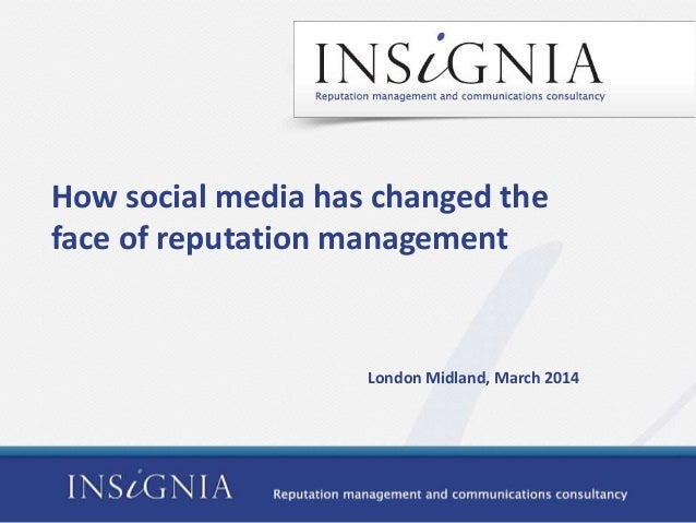How social media has changed the face of reputation management London Midland, March 2014