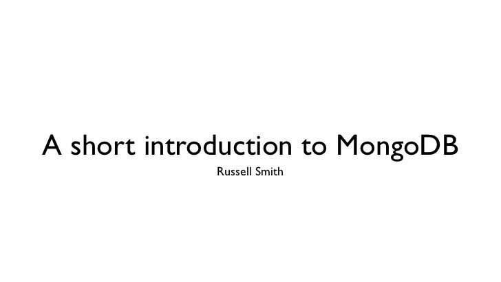A short introduction to MongoDB             Russell Smith