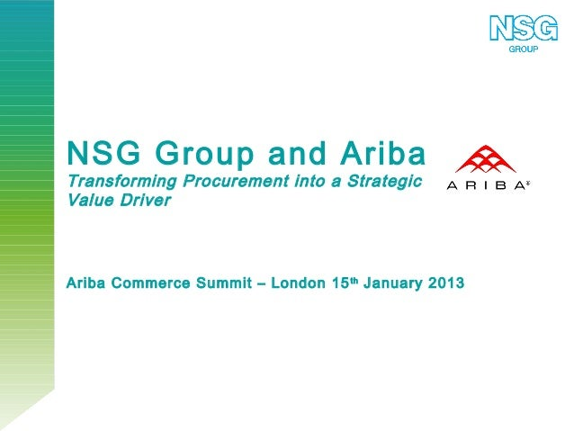 NSG Group and AribaTransforming Procurement into a StrategicValue DriverAriba Commerce Summit – London 15 th January 2013