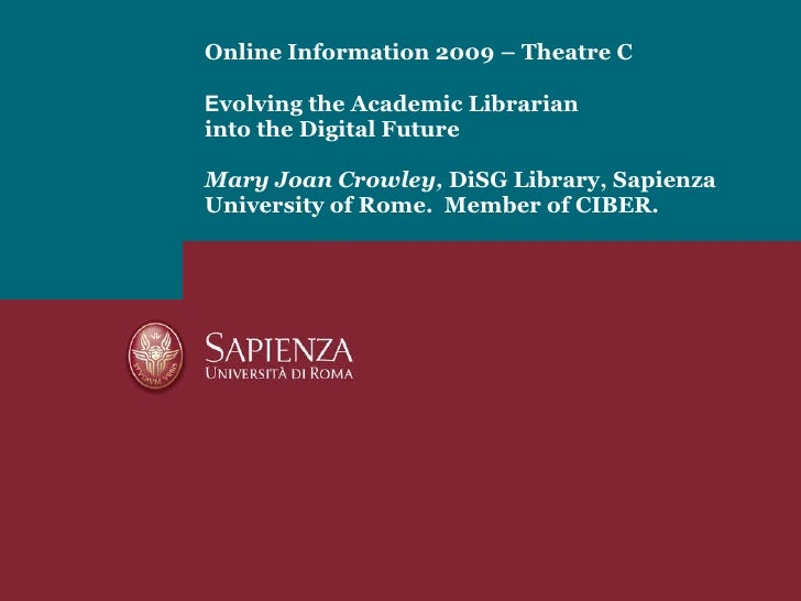 Online Information 2009 – Theatre C E volving the Academic Librarian into the Digital Future  Mary Joan Crowley,  DiSG Lib...