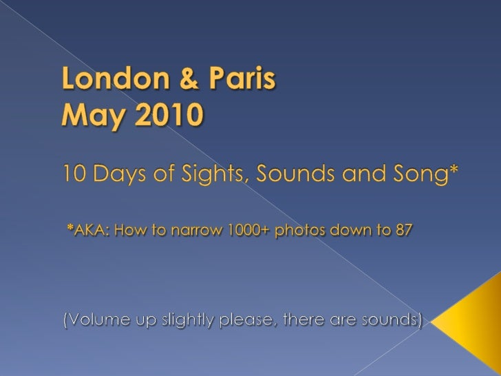 London & ParisMay 201010 Days of Sights, Sounds and Song**AKA: How to narrow 1000+ photos down to 87<br />(Volume up sligh...