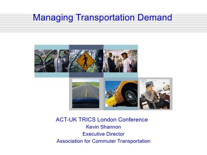 ACT-UK TRICS London Conference  Kevin Shannon Executive Director Association for Commuter Transportation Managing Transpor...