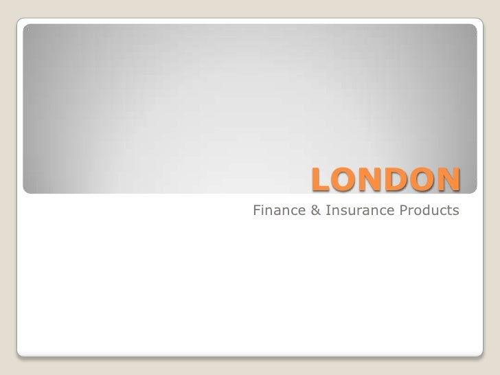 LONDON<br />Finance & Insurance Products<br />