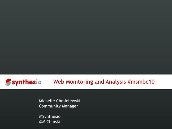 Web Monitoring and Analysis #msmbc10<br />Michelle Chmielewski<br />Community Manager<br />@Synthesio<br />@MiChmski<br />