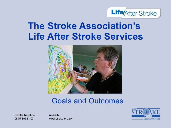 Goals and Outcomes The Stroke Association's  Life After Stroke Services